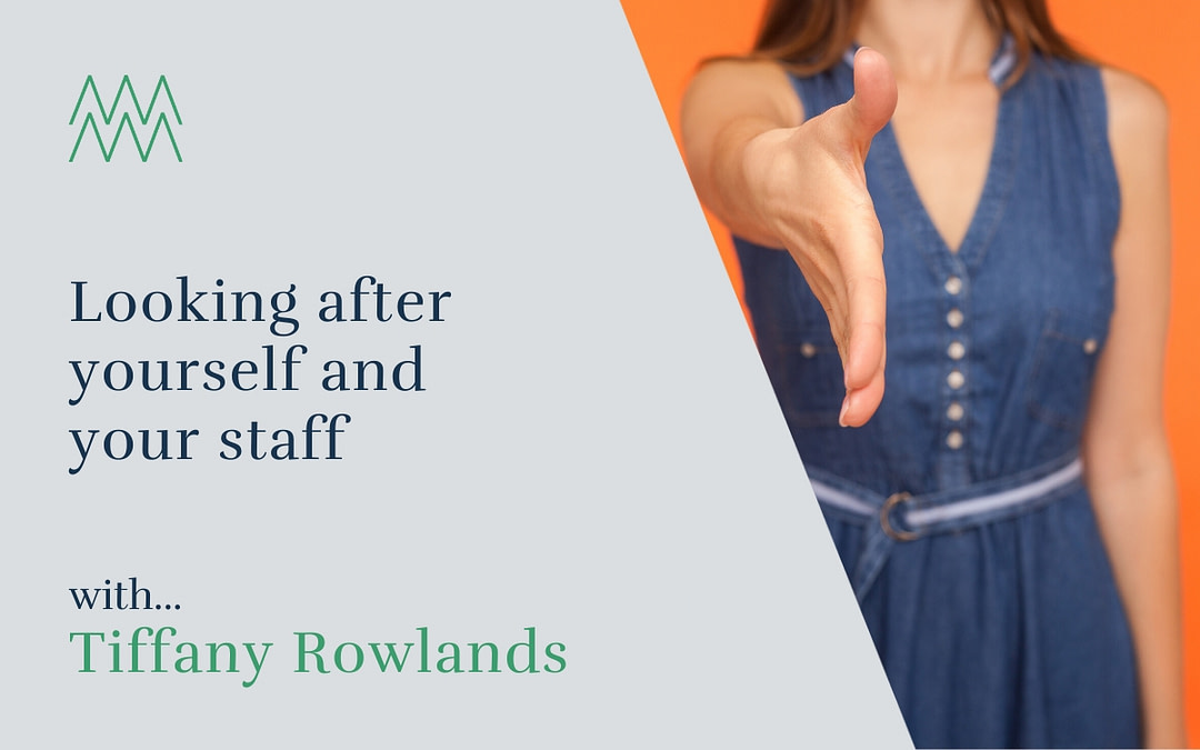 #6 Looking after yourself and your staff with Tiffany Rowlands
