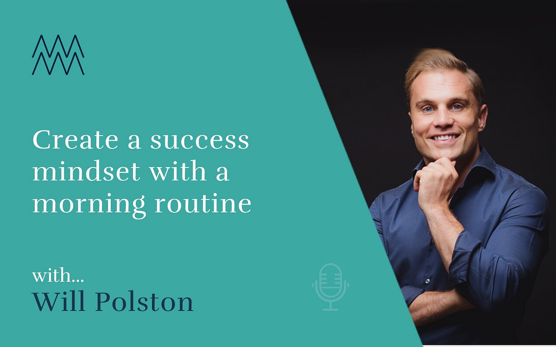 #17 Create a success mindset with a morning routine with Will Polston