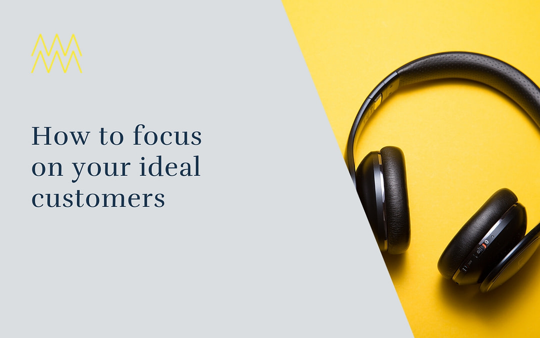 #25 How to focus on your ideal customers