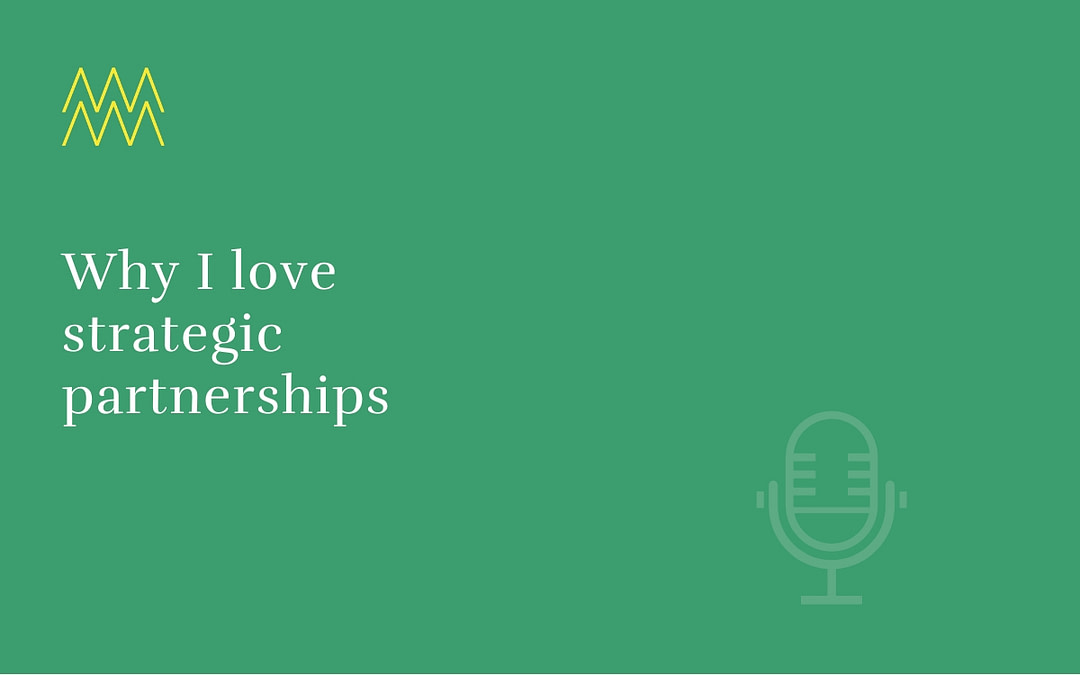 #32 Why I love strategic partnerships