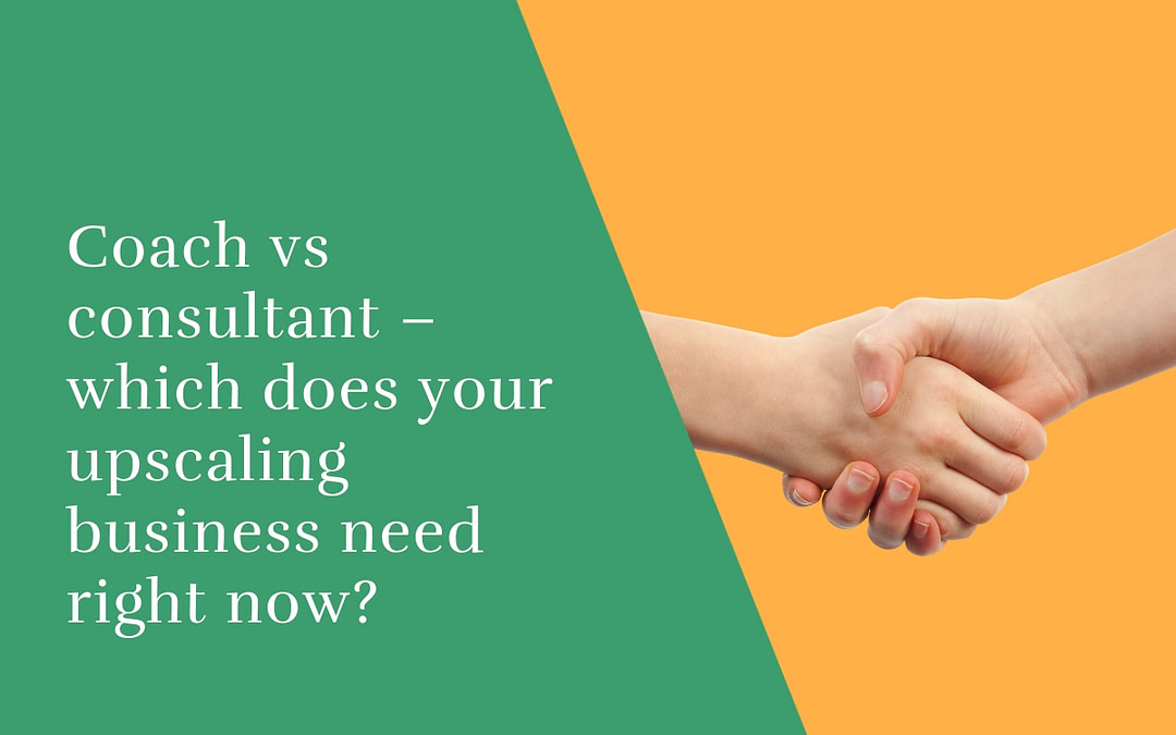 Coach vs consultant – which does your upscaling business need right now?