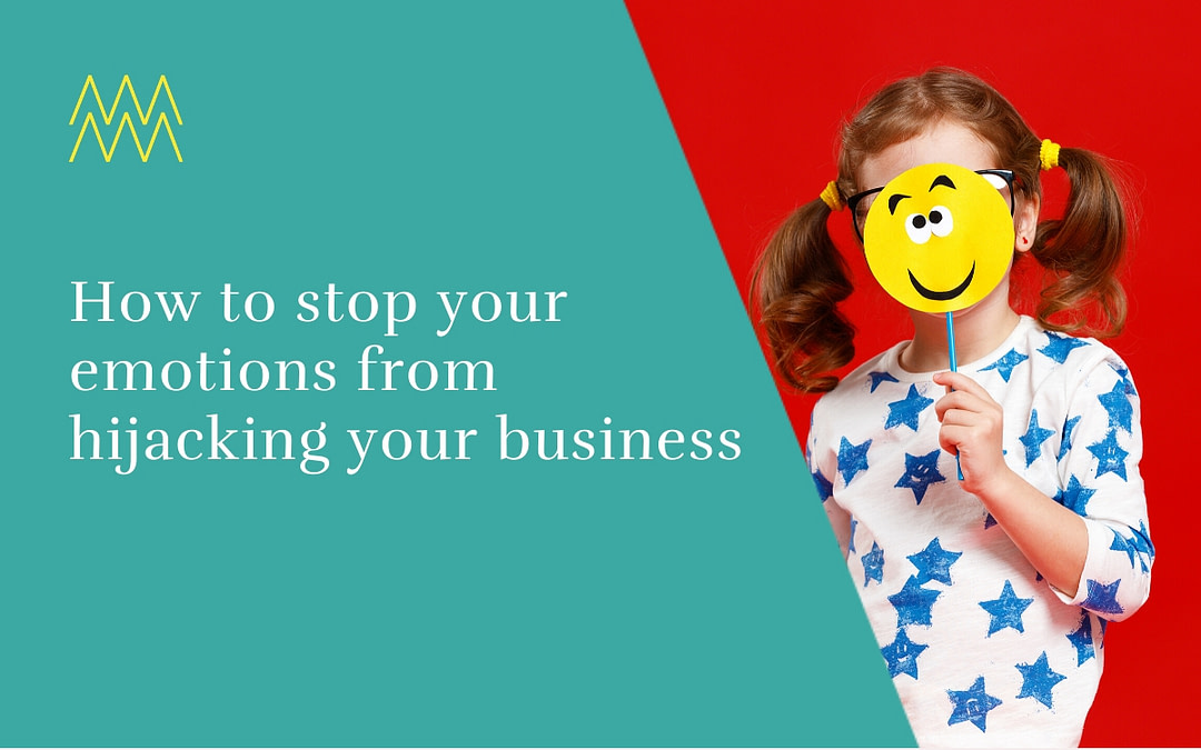 How to stop your emotions from hijacking your business