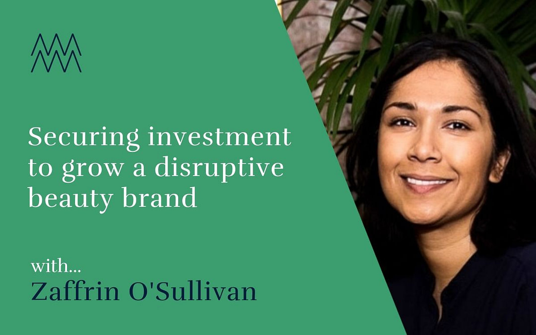 #43 How to secure funding for a disruptive beauty brand with Zaffrin O'Sullivan