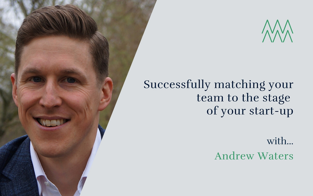 #46 Successfully matching your team to the stage of your start-up, with Andrew Waters