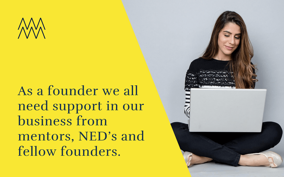 As founders we all need support in our business from mentors, NED's and fellow founders