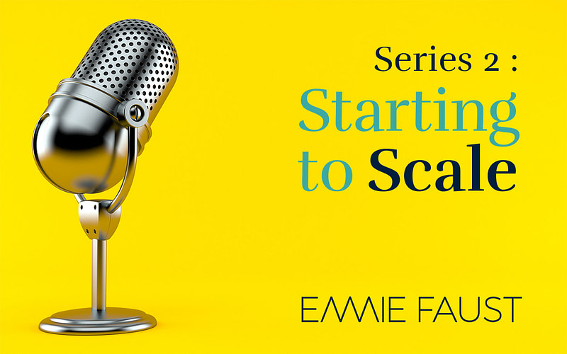 Series 2: Starting to Scale with Emmie Faust
