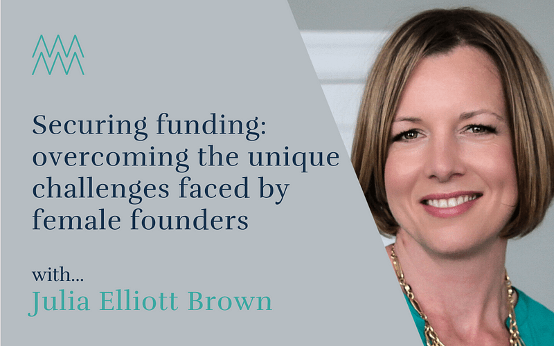 #42 Securing funding: overcoming the unique challenges faced by female founders with Julia Brown