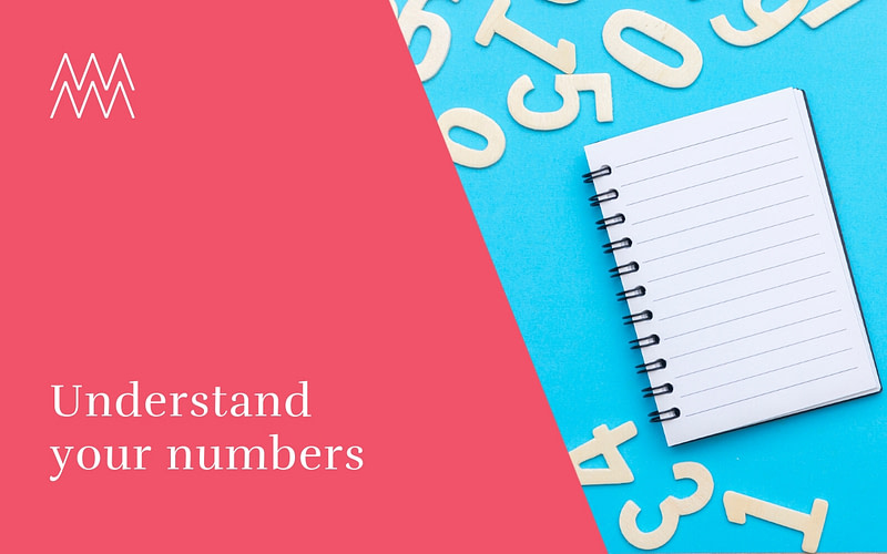 Why you need to understand your numbers