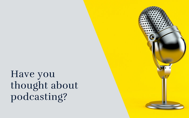Have you thought about podcasting?