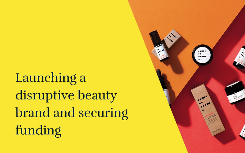 Launching a disruptive beauty brand and securing funding