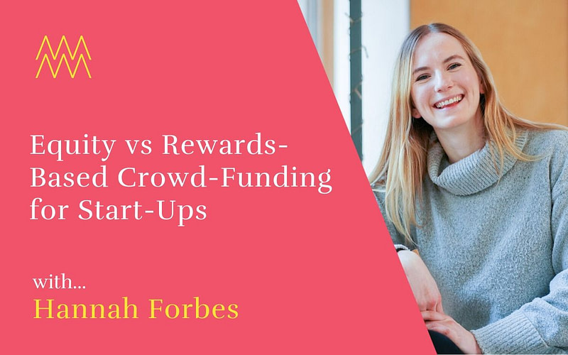 #44 Equity vs rewards-based crowdfunding for start-ups, with Hannah Forbes
