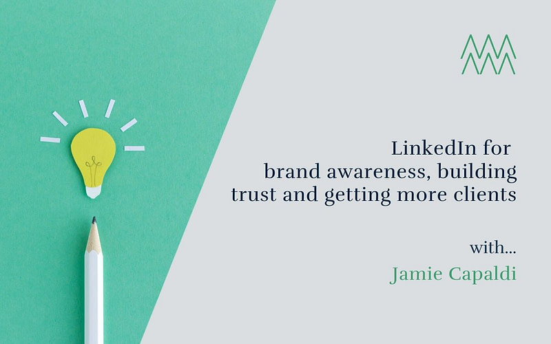 #48 LinkedIn – brand awareness, gaining trust and finding new customers with Jamie Capaldi