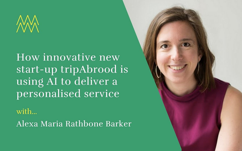 #50 How innovative new start-up tripAbrood is disrupting the travel industry, with Alexa-Maria Rathbone Barker