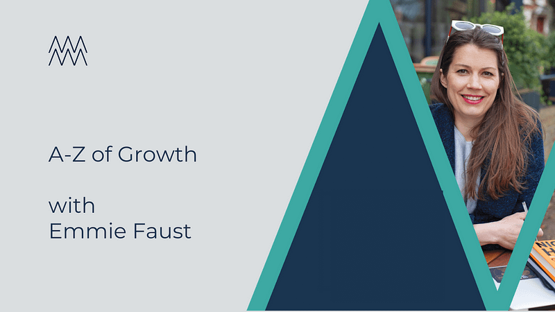A-Z of Growth with Emmie Faust