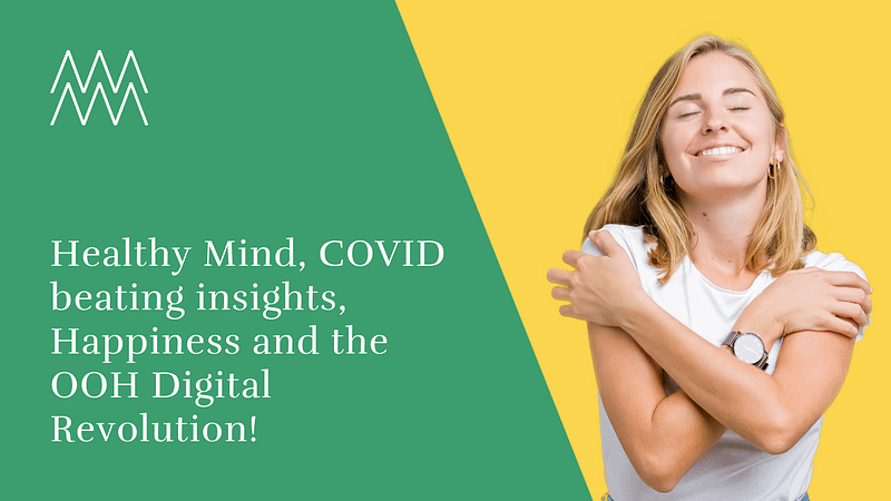 Healthy Mind, COVID beating insights, Happiness and the OOH Digital Revolution